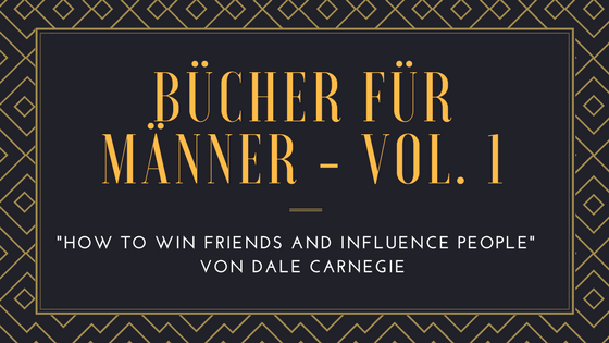 bücher für männer how to win friends and influence people dale carnegie